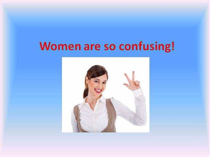Women Are Confusing!