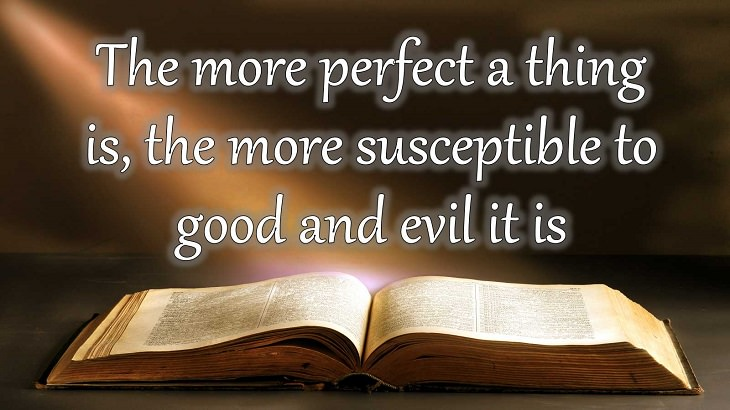 Quotes from Dante Alighieri, Poet and author of the Divine Comedy, The more perfect a thing is, the more susceptible to good and evil it is