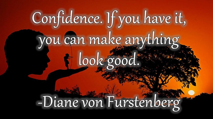 "15 Incredible Quotes from Famous and Successful People on Gaining or Boosting Confidence, ""Confidence. If you have it, you can make anything look good.""  - Diane von Furstenberg"