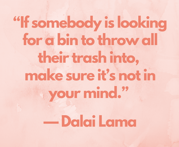 """Quotes from experts and philosophers on dealing with toxic behavior and interactions, """"If somebody is looking for a bin to throw all their trash into, make sure it's not in your mind."""" — Dalai Lama"""