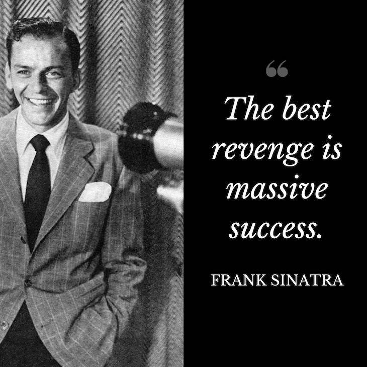 "Frank Sinatra Quotes, ""The best revenge is massive success"""