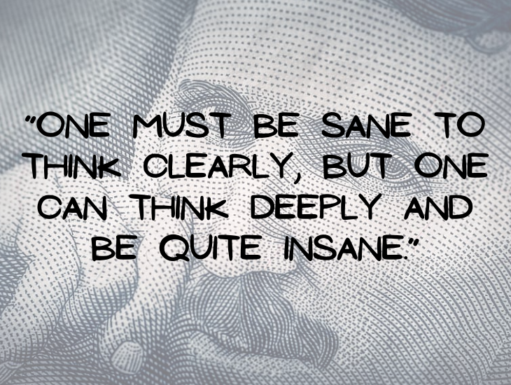 """Quotes from Nikola Tesla, """"One must be sane to think clearly, but one can think deeply and be quite insane."""""""