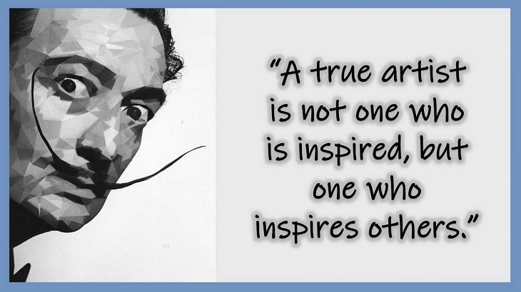 Inspiring Quotes From 20th century Artist and Writer Salvador Dali, A true artist is not one who is inspired, but one who inspires others.