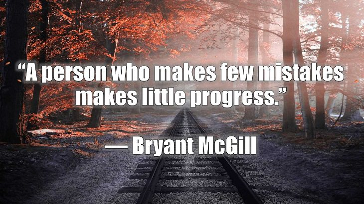 "Quotes and words of wisdom on making and dealing with mistakes and learning and growing from them, ""A person who makes few mistakes makes little progress."", Bryant McGill"