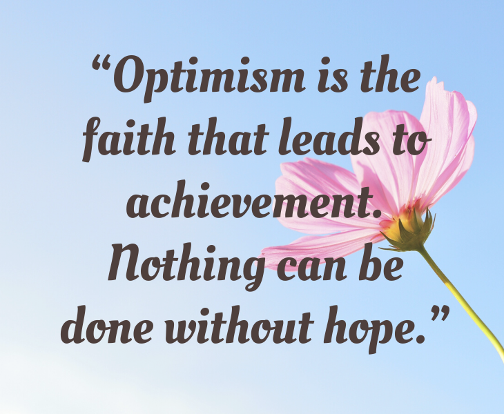 """Inspiring quotes from Helen Keller, """"Optimism is the faith that leads to achievement. Nothing can be done without hope."""""""