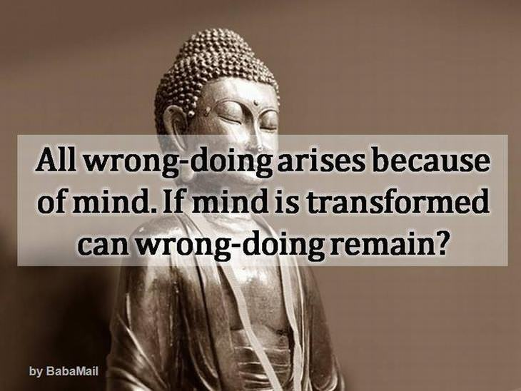 Buddha - All wrong-doing arises because of mind. If mind is transformed can wrong-doing remain?