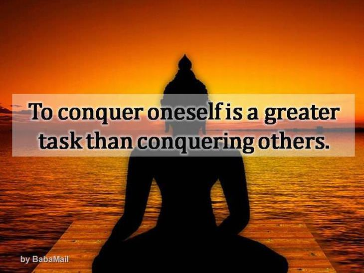 Buddha - To conquer oneself is a greater task than conquering others.