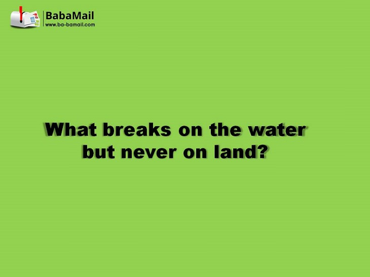 What breaks on water but never on land? tricky riddles