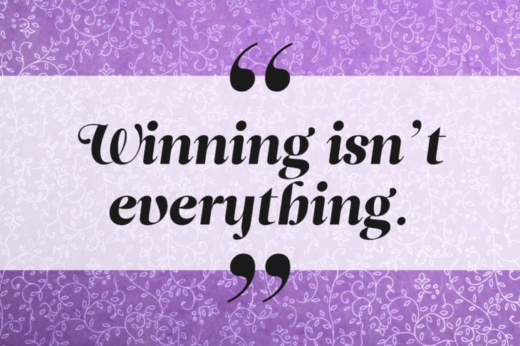 Winning isn't everything.