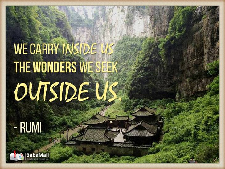 Rumi - We carry inside us the wonders we seek.