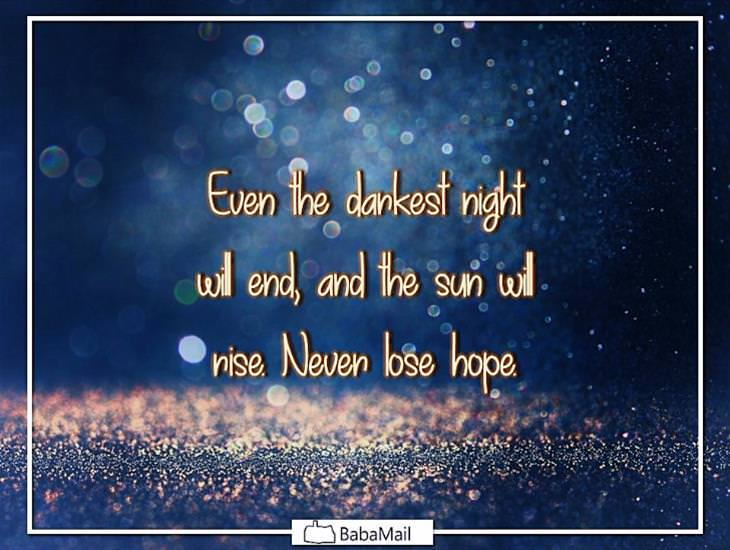 Even the Darkest Night Will End! Never Lose Hope