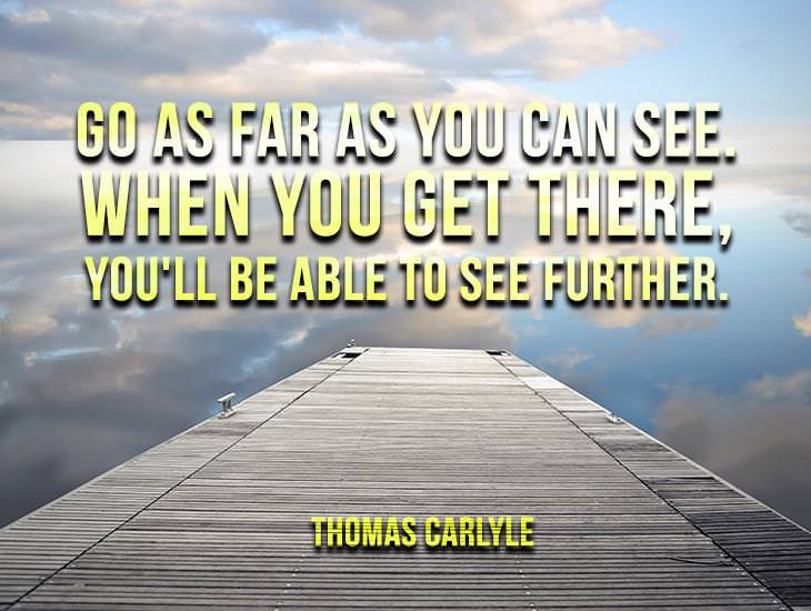 Go As Far As You Can See.