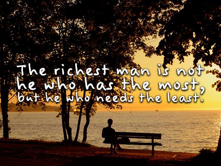 The Richest Man Is Not He Who Has The Most