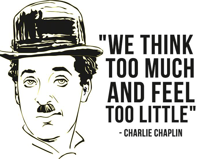 We Think To Much And Feel To Little