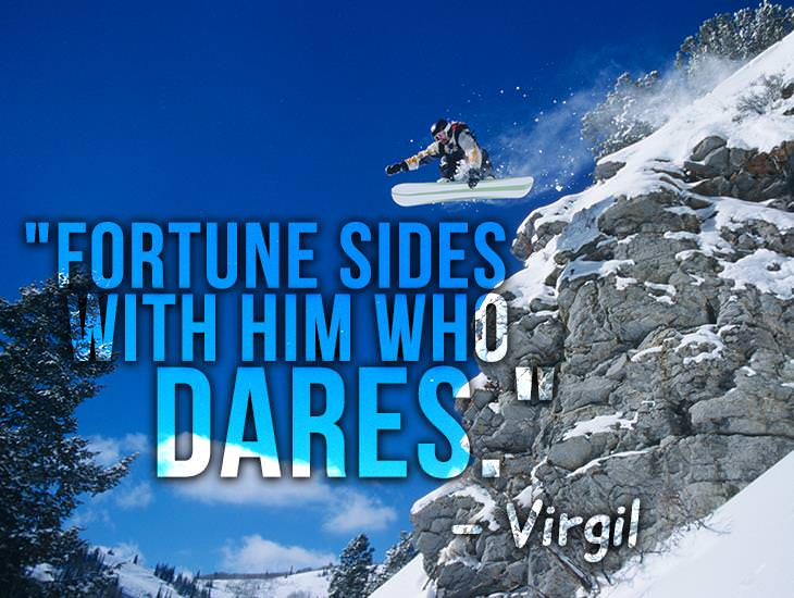 Fortune Sides With Him Who Dares.