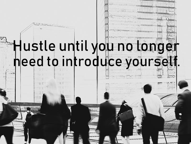 Hustle Until You No Longer Need To Introduce Yourself.