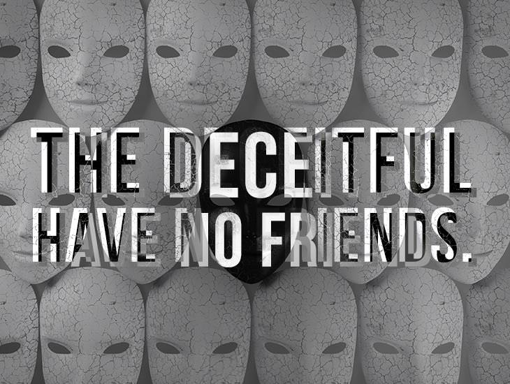 The Deceitful Have No Friends.