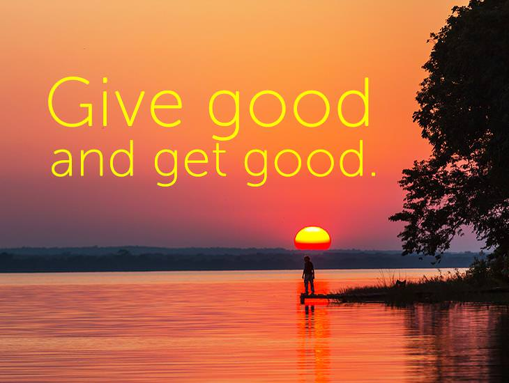 Give Good and Get Good