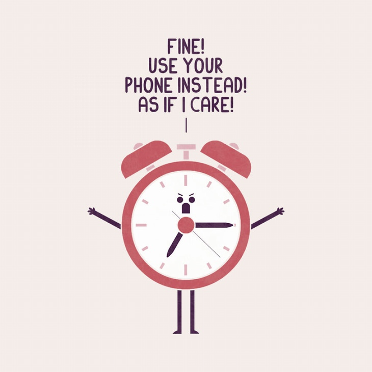 clock upset because you're using your phone to tell time