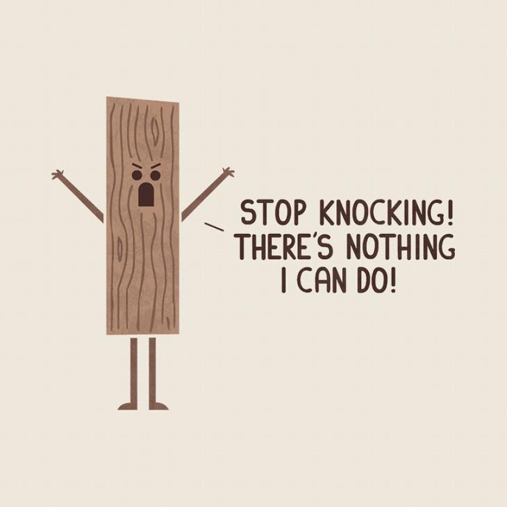 wood saying stop knocking on me