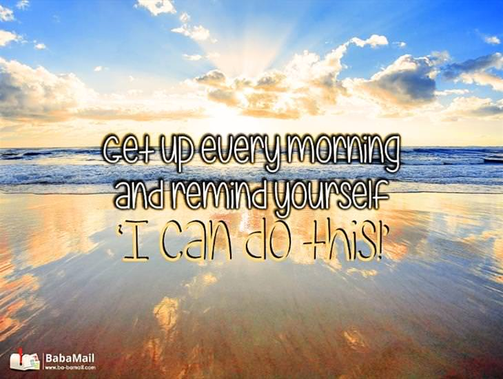 Every Morning Remind Yourself... I Can Do This!