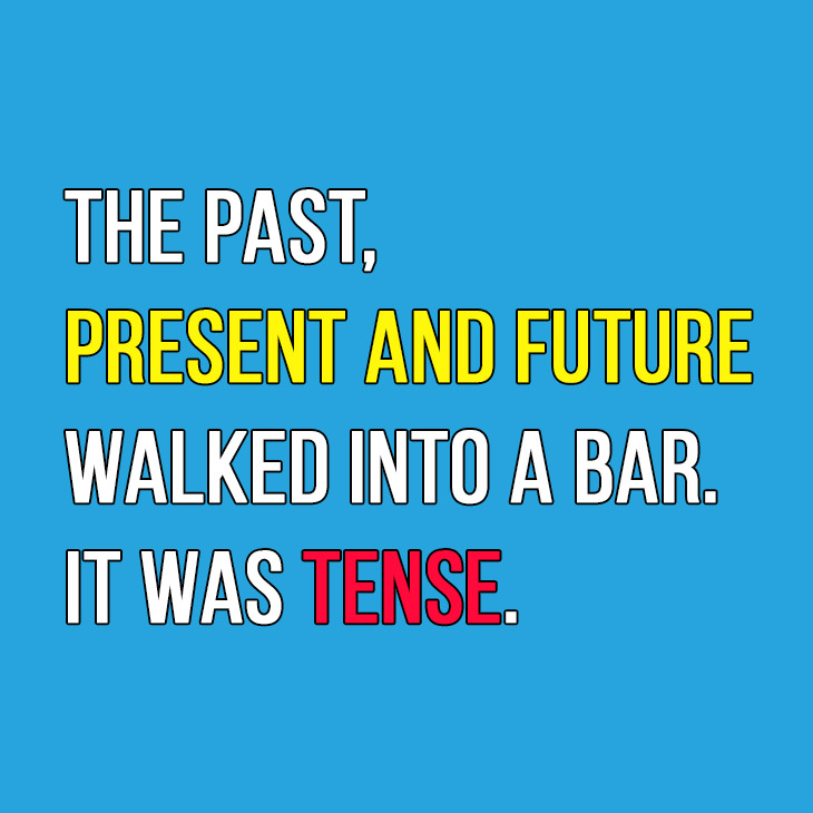 The past, present, and future walked into a bar. It was tense.