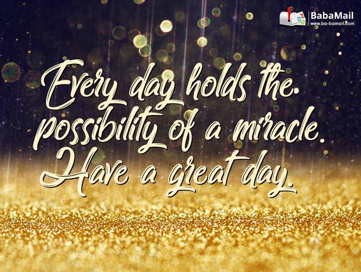 Every Day Holds the Possibility of a Miracle!