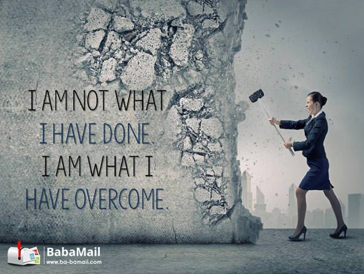You Are What You Have Overcome!