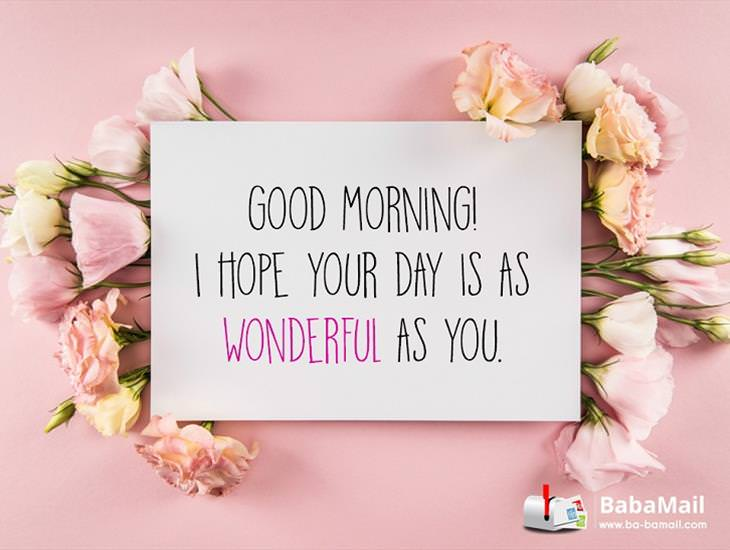 I Hope Your Day Is As Wonderful As You Are!