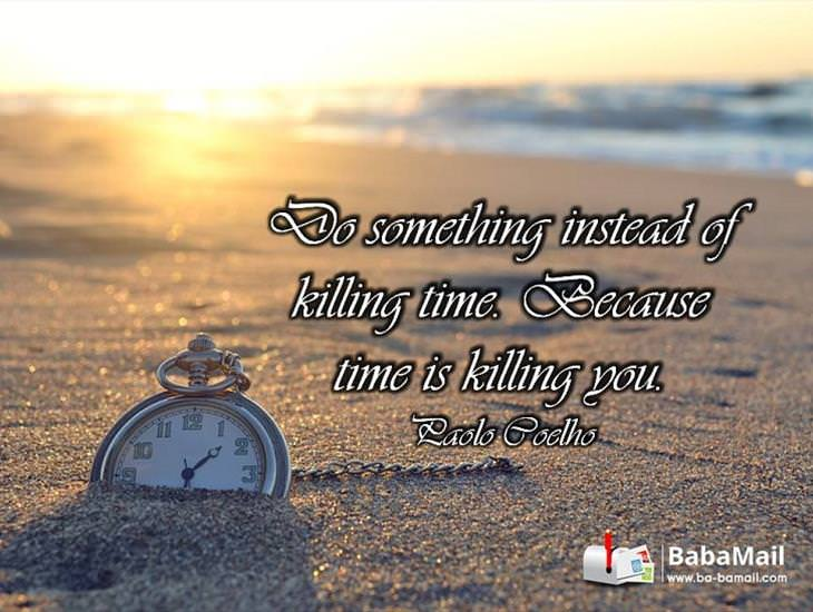 Stop Killing Time! Inspiring Quote!