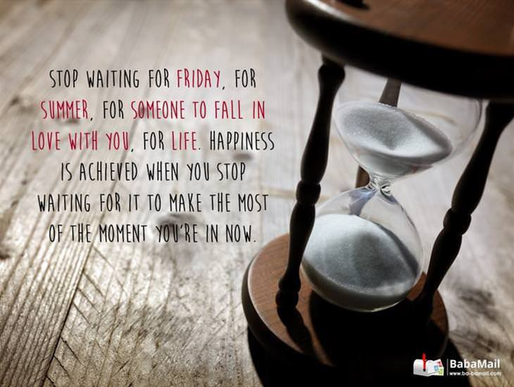Happiness is Achieved When You Stop Waiting