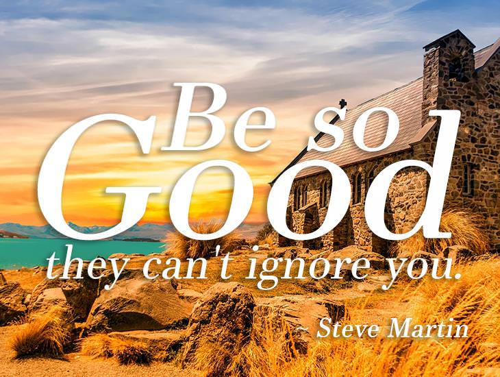 Be So Good No One Can Ignore You