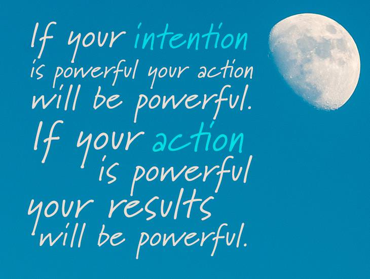 If Your Intention and Action are Powerful Your Results Will Be Too