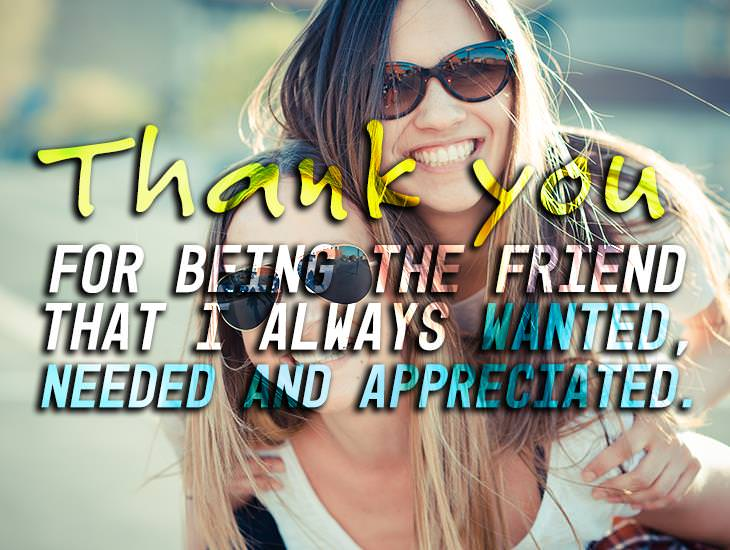 You're A Friend I Always Wanted, Needed And Appreciated.