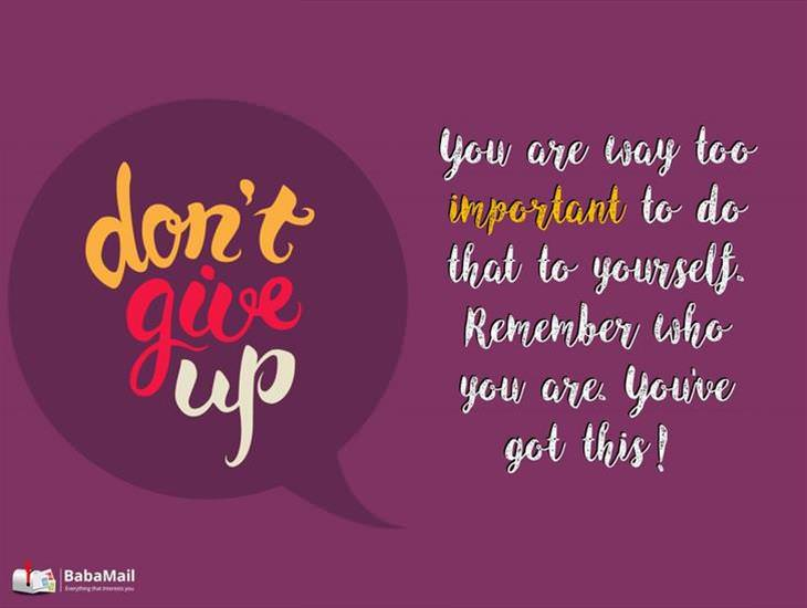 Don't Give Up! You Are Way Too Important!
