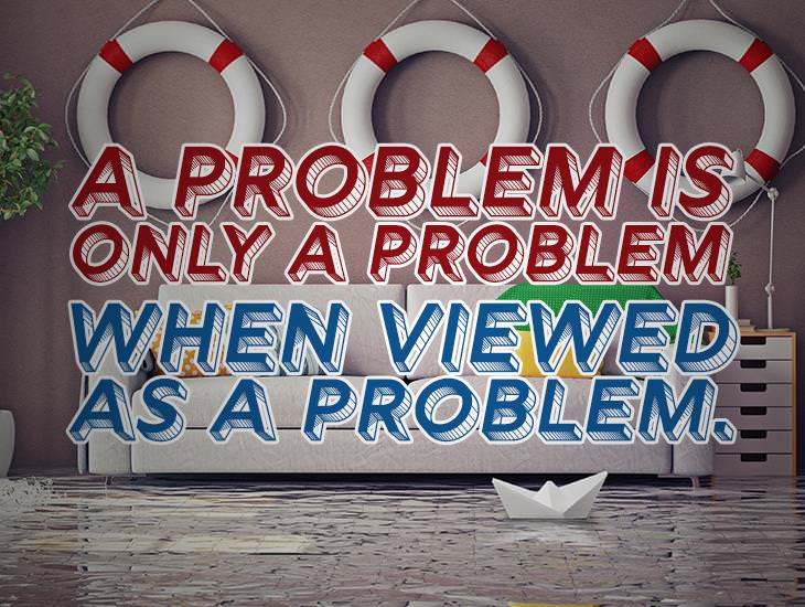 A Problem is Only A Problem If You View it As One
