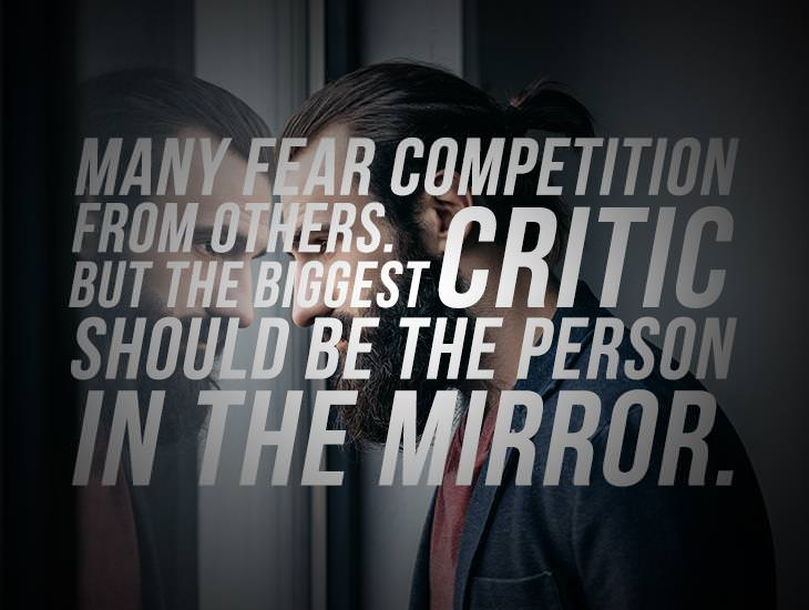 The Biggest Critic Should Be The Person In The Mirror
