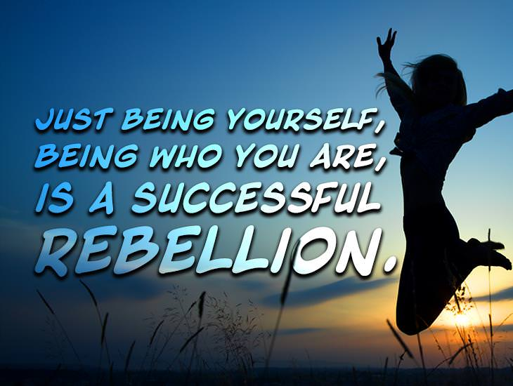 Just Being Who You Are Is A Rebellion
