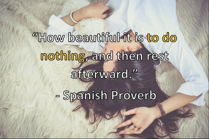 """How beautiful it is to do nothing, and then rest afterward.""  - Spanish Proverb"