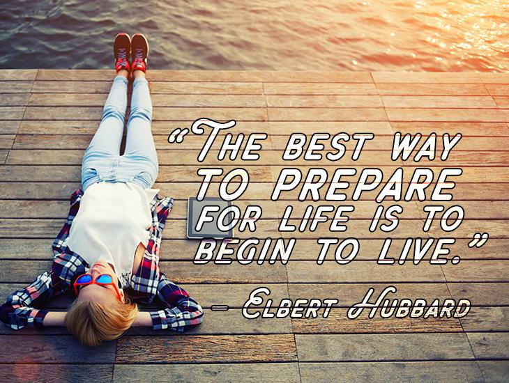 Best Way To Prepare For Life Is To Live It