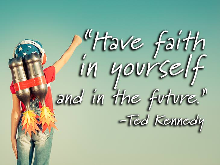 Have Faith In Yourself And The Future!