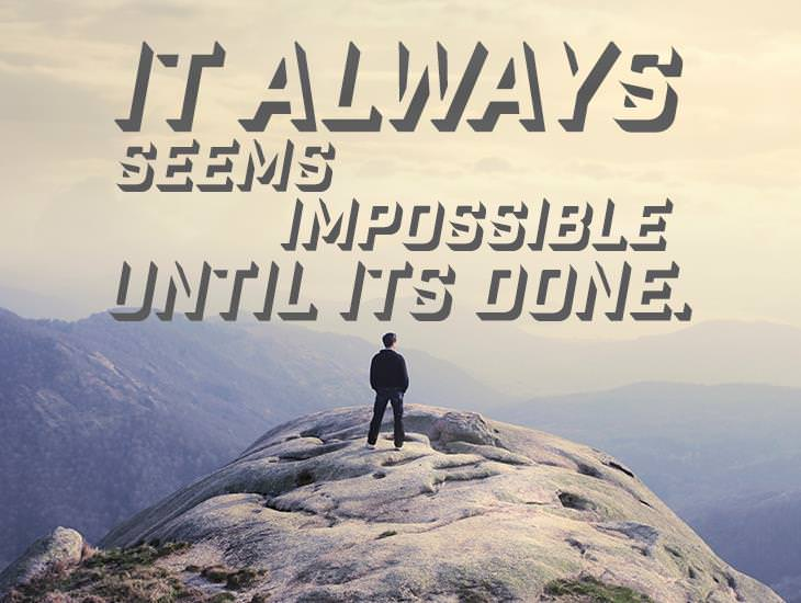 It Seems Impossible Until It's Done.