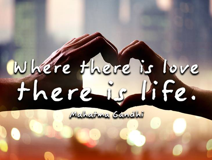 Where There is Love. There is Life.