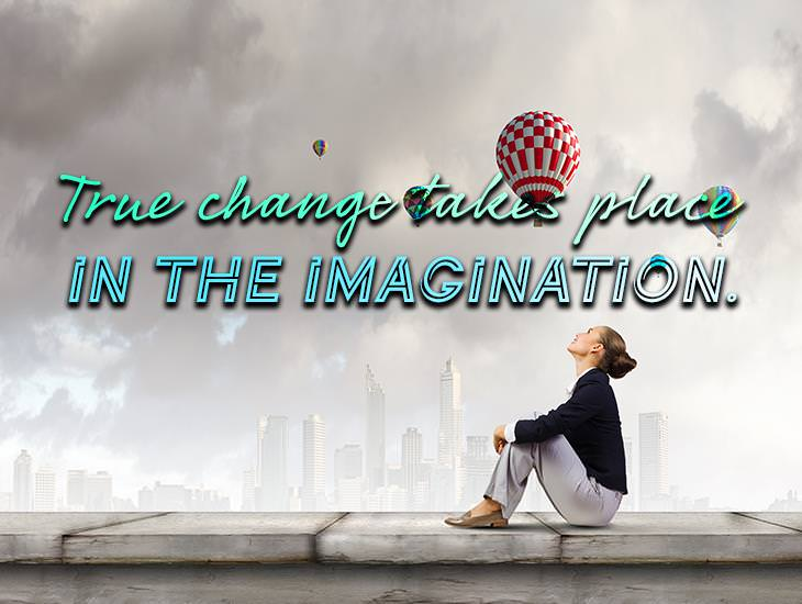 True Change Takes Place In The Imagination