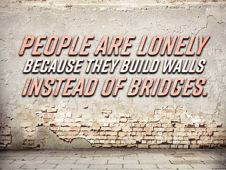 Build Bridges Instead Of Walls
