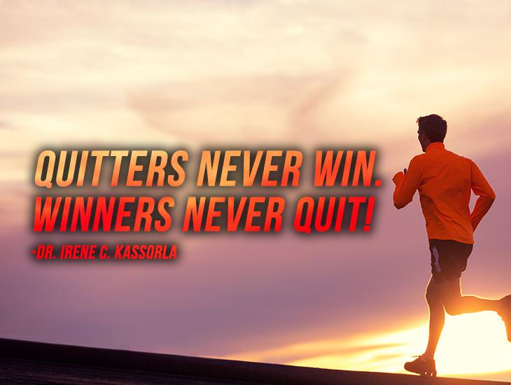Remember, Winners Never Quit!