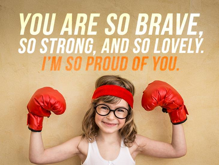 You Are So Brave, I'm Proud Of You!
