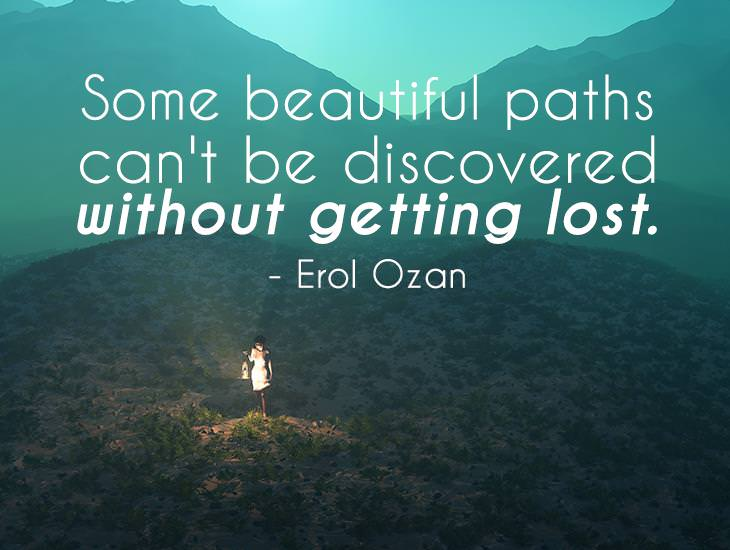 Some Beautiful Paths Can't Be Discovered Without Getting Lost.