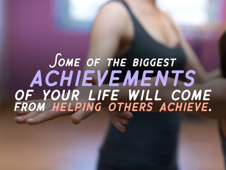 Achievements Of Your Life Will Come From Helping Others