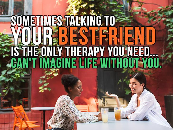 Talking to Your Best Friend Is The Only Therapy You Need.